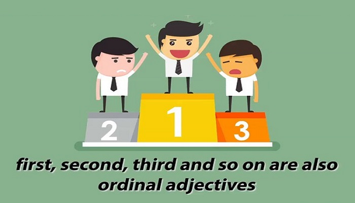 First, Second, Third and so on are also ordinal adjectives